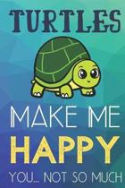 Turtles Make Me Happy You Not So Much