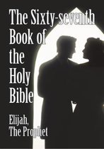 The Sixty-Seventh Book of the Holy Bible by Elijah the Prophet as God Promised from the Book of Malachi.