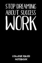 Stop Dreaming About Success - Work