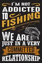 I'm not addicted to fishing we are just in a very committed relationship: The Ultimate Fishing Logbook A Fishing Log and Record Book to Record Data fi