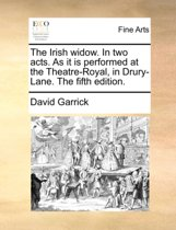 The Irish Widow. in Two Acts. as It Is Performed at the Theatre-Royal, in Drury-Lane. the Fifth Edition.