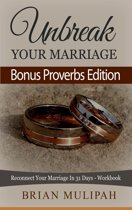 Unbreak Your Marriage: Reconnect Your Marriage In 31 Days- Workbook (Bonus Proverbs Edition)