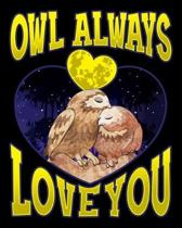 Owl Always Love You: Owl Always Love You Adorable Owl Pun 2020-2021 Weekly Planner & Gratitude Journal (110 Pages, 8'' x 10'') Blank Sections