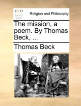 The Mission, a Poem. by Thomas Beck,