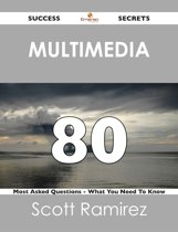 Multimedia 80 Success Secrets - 80 Most Asked Questions On Multimedia - What You Need To Know