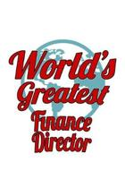 World's Greatest Finance Director: Creative Finance Director Notebook, Finance Chief/President Journal Gift, Diary, Doodle Gift or Notebook - 6 x 9 Co