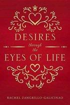 Desires Through the Eyes of Life
