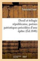 Deuil Et Trilogie R�publicaine, Po�sies Patriotiques Pr�c�d�es d'Une �p�tre