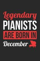 Piano Notebook - Legendary Pianists Are Born In December Journal - Birthday Gift for Pianist Diary