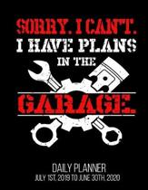 Sorry. I Can't. I Have Plans In The Garage. Daily Planner July 1st, 2019 To June 30th, 2020: Mechanic Dad Husband Daily Planner