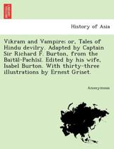 Vikram and Vampire; Or, Tales of Hindu Devilry. Adapted by Captain Sir Richard F. Burton, from the Bait L-Pach S . Edited by His Wife, Isabel Burton.