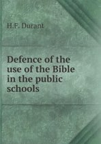 Defence of the Use of the Bible in the Public Schools