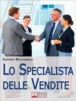 Lo Specialista delle Vendite. Il Percorso Etico dalla Consapevolezza alla Vendita di Successo. (Ebook Italiano - Anteprima Gratis)
