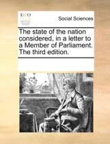The State of the Nation Considered, in a Letter to a Member of Parliament. the Third Edition.