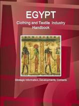 Egypt Clothing and Textile Industry Handbook - Strategic Information, Developments, Contacts