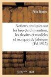 Notions Pratiques Sur Les Brevets D'Invention, Les Dessins Et Modeles Et Les Marques de Fabrique