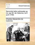 Seconde Lettre Adresse Au Roi, Par M. de Calonne, Le 6 Avril 1789.