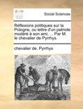 Rflexions Politiques Sur La Pologne, Ou Lettre D'Un Patriote Modr Son Ami, ... Par M. Le Chevalier de Pyrrhys.