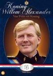 Koning Willem-Alexander - Van Prins Tot Koning