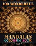 100 Wonderful Mandalas Coloring Book: An Adult Coloring Book with Mandala flower Fun, Easy, and Relaxing Coloring Pages For Meditation And Happiness w