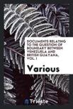 Documents Relating to the Question of Boundary Between Venezuela and British ...