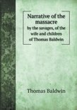 Narrative of the Massacre by the Savages, of the Wife and Children of Thomas Baldwin