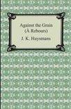 Against the Grain (a Rebours)