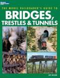 The Model Railroader's Guide to Bridges, Trestles & Tunnels