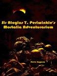 Sir Aloyius T. Periwinkle's Mortalia Adventurarium