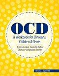 OCD A Workbook for Clinicians, Children and Teens