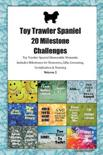 Toy Trawler Spaniel 20 Milestone Challenges Toy Trawler Spaniel Memorable Moments.Includes Milestones for Memories, Gifts, Grooming, Socialization & Training Volume 2