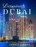 Luxurious Dubai: A Beautiful Photography Coffee Table Photobook Tour Guide Book with Photo Pictures of the Spectacular City within Unit