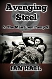 Avenging Steel 5: The Man From Camp X