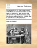 Considerations for the More Speedy and Effectual Execution of the ACT, for Paving, Cleansing, and Lighting the City and Liberty of Westminster, and for Removing Annoyances Therein. by C. W. Member of Parliament.