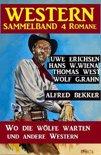 Western Sammelband 4 Romane: Wo die Wölfe warten und andere Western