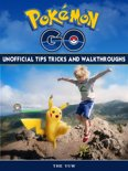 Pokemon Go Unofficial Tips Tricks and Walkthroughs