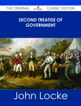 Second Treatise of Government - The Original Classic Edition