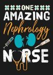 One Amazing Nephrology Nurse: A Journal notebook, Memories, Perfect for Notes, Journaling, Graduation Gift for Nurses, Doctors, Great as Nurse Journ