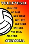 Volleyball Stay Low Go Fast Kill First Die Last One Shot One Kill Not Luck All Skill Adrianna