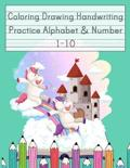 Coloring Drawing Handwriting Practice Alphabet & Number: Workbook For Preschoolers Pre K, Kindergarten and Kids Ages 3-5 Drawing And Writing With Cute