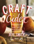 Jeff Smith - Craft Cider: How to Turn Apples into Alcohol