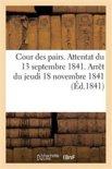Cour Des Pairs. Attentat Du 13 Septembre 1841. Arr t Du Jeudi 18 Novembre 1841. Acte d'Accusation