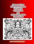 Flores Exoticas Libro Para Colorear 20 Dibujos Art Nouveau Por Artista Surrealista Grace Divine