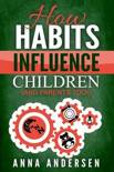 How Habits Influence Children, and Parents Too!