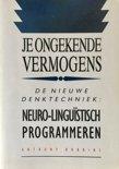 Je ongekende vermogens - De nieuwe denktechniek: neuro-linguïstisch programmeren