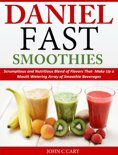 John C Cary - Daniel Fast Smoothies Scrumptious and Nutritious Blend of Flavors That Make Up a Mouth Watering Array of Smoothie Beverages