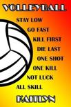 Volleyball Stay Low Go Fast Kill First Die Last One Shot One Kill Not Luck All Skill Kaitlyn