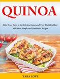 Quinoa Make Your Days in the Kitchen Easier and Your Diet Healthier with these Simple and Nutritious Recipes