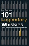 Ian Buxton - 101 Legendary Whiskies You're Dying to Try But (Possibly) Never Will