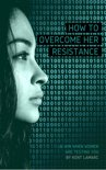 How to Overcome Her Resistance: …and Win When Women Are Testing You